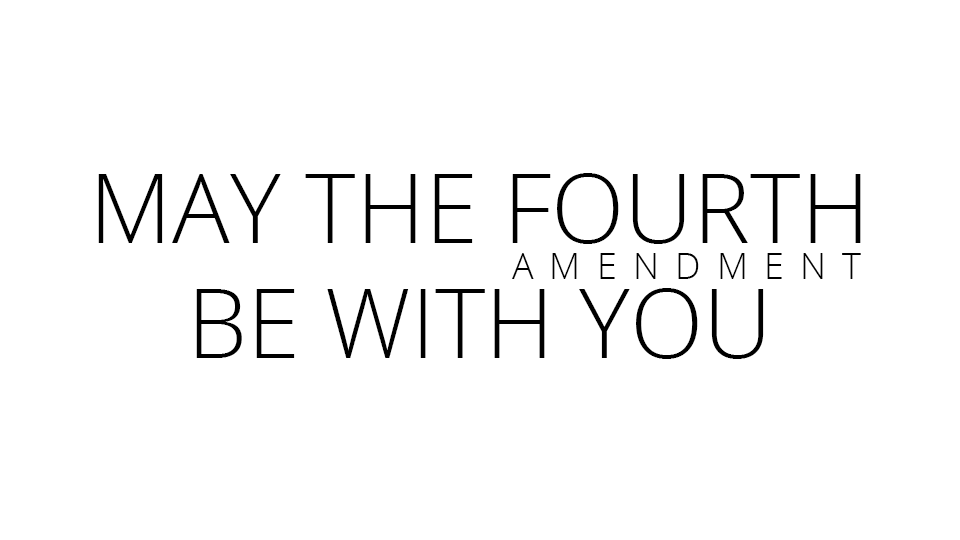 May-The-Fourth-Amendment-Be-With-You