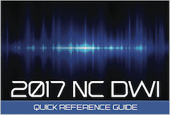 2017 North Carolina DWI Quick Reference Guide
